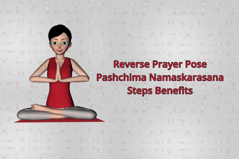 Reverse Prayer Pose Pashchima Namaskarasana Steps Benefits