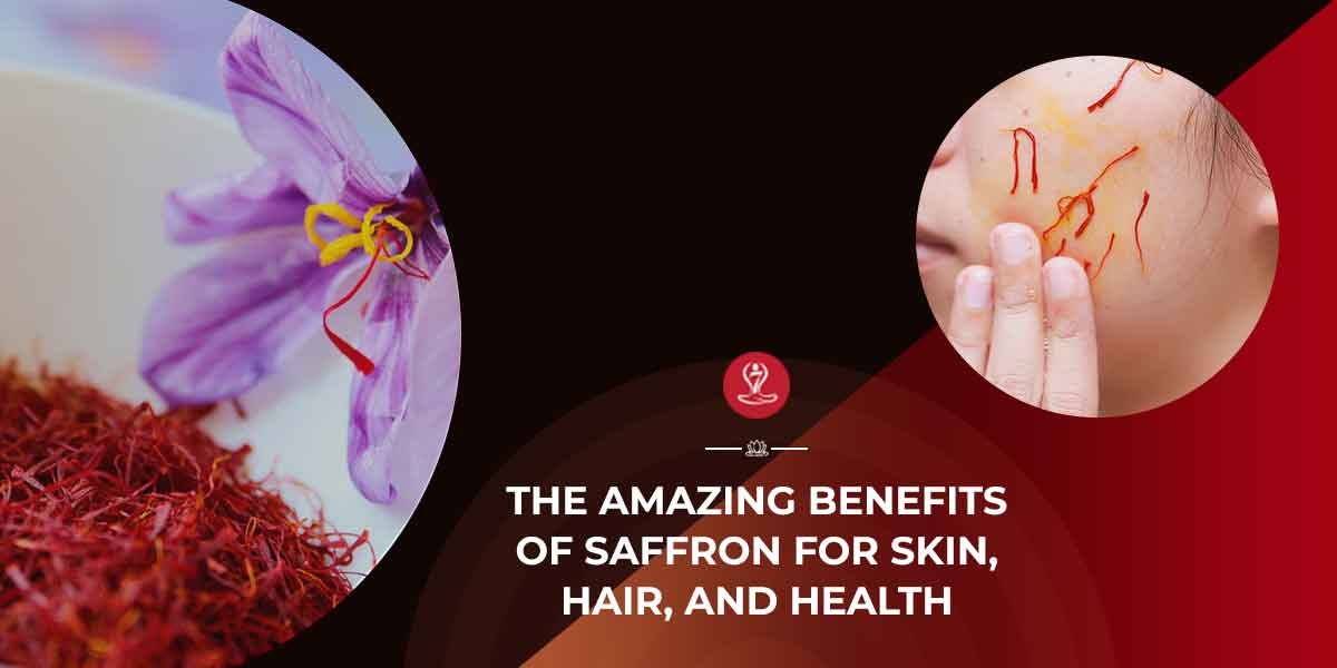The Amazing Benefits Of Saffron For Skin Hair And Health