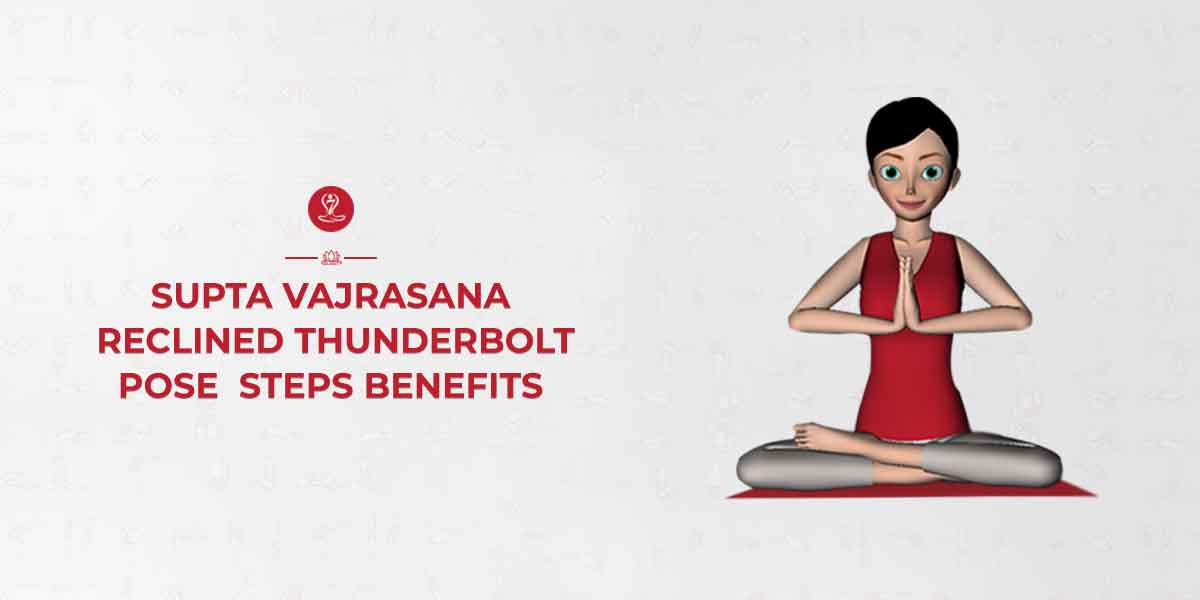 Supta Vajrasana Reclined Thunderbolt Pose Steps Benefits