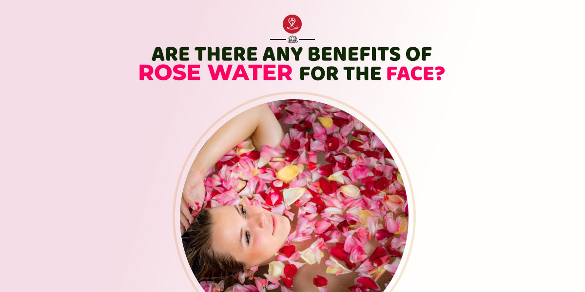 Benefits Of Rose Water for the face