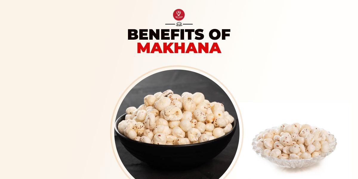 Benefits of Makhana